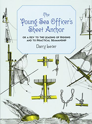 The Young Sea Officer's Sheet Anchor : Or a Key to the Leading of Rigging and to Practical Seamanship