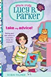 Yours Truly, Lucy B. Parker: Take My Advice, Robin Palmer, 0399256989