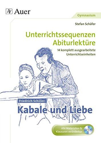 Friedrich Schiller Kabale und Liebe: Unterrichtssequenzen Abiturlektüre in 14 komplett ausgearbeiteten Unterrichtseinheiten (11. bis 13. Klasse)