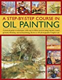 A Step-By-Step Course In Oil Painting: A