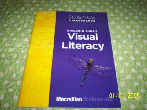 Science, A Closer Look, Grade 5, Building Visual Literacy, 9780022841133, 002284113X, 2008