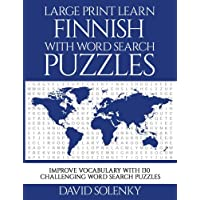 Large Print Learn Finnish with Word Search Puzzles: Learn Finnish Language Vocabulary with Challenging Easy to Read Word Find Puzzles