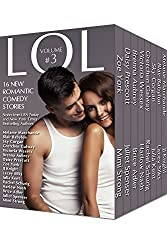 LOL #3 Romantic Comedy Anthology - Volume 3 - 16 All-New Romance Stories by Bestselling Authors (LOL Romantic Comedy Anthology Box-set)
