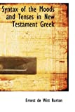 Syntax of the Moods and Tenses in New Testament Greek, Ernest De Witt Burton, 0554910160