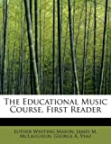 The Educational Music Course, First Reader, James M. McLaughlin Whiting Mason, 0554924560