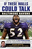 If These Walls Could Talk: Baltimore Ravens: Stories from the Baltimore Ravens Sideline, Locker Room, and Press Box