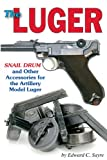 The Luger Snail Drum and Other Accessories for the Artillery Model Luger, Sayre, Edward C., 1931464421