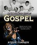 Illustrated History of Gospel, Steve Turner, 0745953395