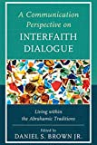 : A Communication Perspective on Interfaith Dialogue: Living Within the Abrahamic Traditions