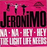 Jeronimo: Na Na Hey Hey / The Light Life Needs [Vinyl]