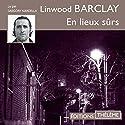 En lieux sûrs | Livre audio Auteur(s) : Linwood Barclay Narrateur(s) : Gregory Nardella