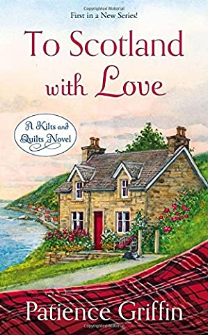 To Scotland with Love: A Kilts and Quilts Novel - First Quilt Book