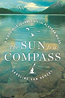 Book Cover: The Sun Is a Compass: A 4,000-Mile Journey into the Alaskan Wilds