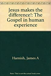 Jesus makes the difference!: The Gospel in human experience