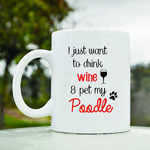 I Just Want to Drink Wine and Pet My Poodle Dog Pet Cute Funny 11oz Ceramic Coffee Mug Cup ()