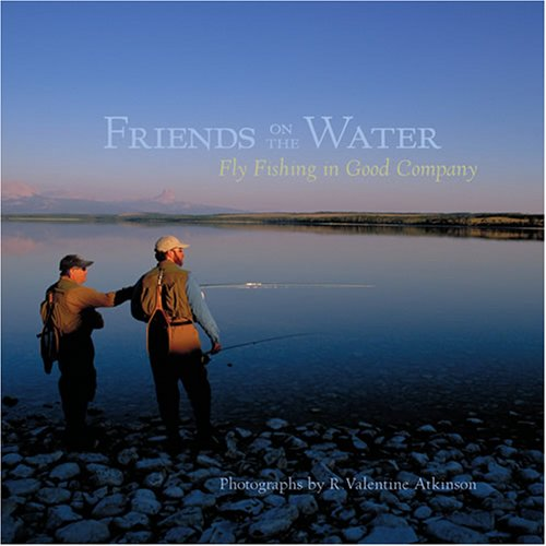 Friends on the Water: Fly Fishing in Good Company