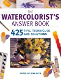 The Watercolorist's Answer Book, Gina Rath, 1581806337