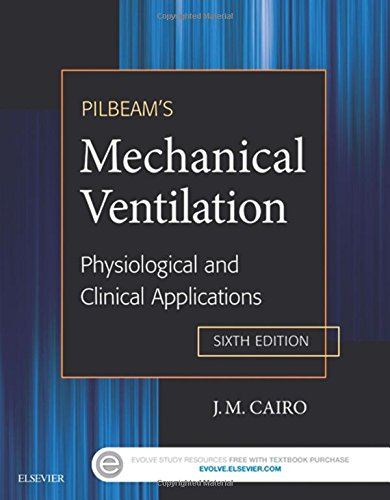 Pilbeam's Mechanical Ventilation: Physiological and Clinical Applications, 6e
