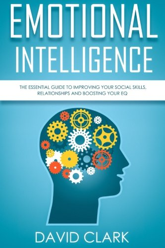 Emotional Intelligence: The Essential Guide to Improving Your Social Skills, Relationships and Boosting Your EQ (Emotional Intelligence EQ) (Volume 1) by CreateSpace Independent Publishing Platform