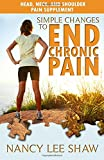 Simple Changes to End Chronic Pain: Head, Neck, and Shoulder Pain Supplement, Nancy Shaw, 1500152803