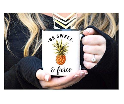 Pineapple Mug, Be Sweet and Fierce, Gift for Her, Funny Mug, Sassy MugBe a Pineapple, Cute Coffee mug, Pineapple Decor