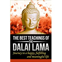 The Dalai Lama : The Best Teachings of The Dalai Lama, Journey to a Happy, Fulfilling and Meaningful Life !