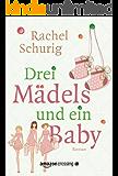 Drei Mädels und ein Baby (German Edition)