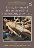 Death, Torture and the Broken Body in European Art, 1300–1650 (Visual Culture in Early Modernity)