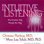 Intuitive Listening: How Intuition Talks Through Your Body | Christiane Northrup,Mona Lisa Schulz