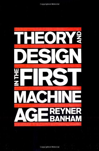 Theory and Design in the First Machine Age, 2nd Edition...