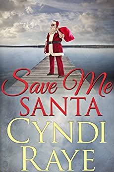 Save Me Santa (A Holiday Romance Short Story) by [Raye, Cyndi]