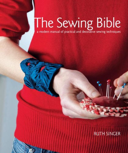The Sewing Bible: A Modern Manual of Practical and Decorative Sewing Techniques by Potter Craft
