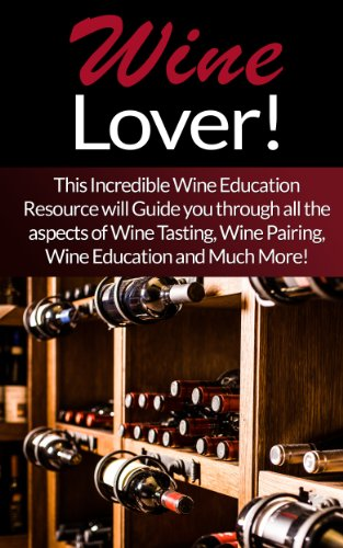 Wine: Lover! This Incredible Wine Education Resource will Guide you through all the aspects of Wine Tasting, Wine Pairing, Wine Education and Much More! ... Home Baked Bread, How To Make Moonshine) (How To Make Baked)
