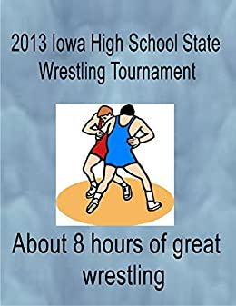 Download for free 2013 Iowa High school State Wrestling Tournament