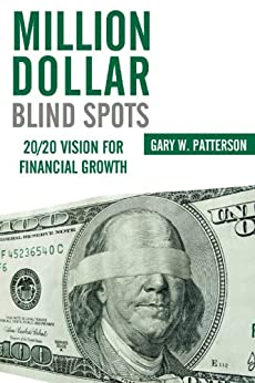 Million-Dollar Blind Spots: 20/20 Vision for Financial Growth by [Patterson , Gary W.]