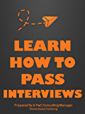 Learn How To Pass Interviews: Interview Questions & Answers: How To Pass an Interview With PwC, McKinsey, and Other Multinationals (English Edition)
