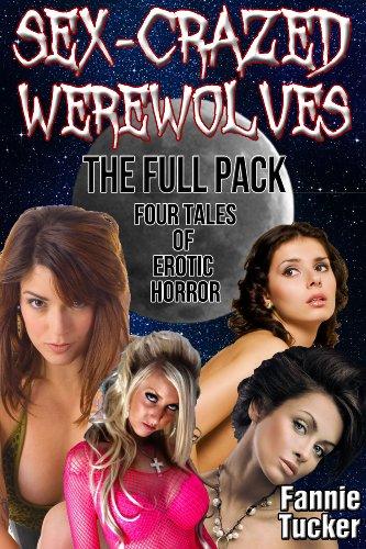 Sex-Crazed Werewolves: The Full Pack (Four Tales of Erotic Horror)