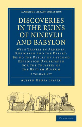 Discoveries in the Ruins of Nineveh and Babylon 2 Volume Paperback Set: With Travels in Armenia, Kurdistan and the Desert: Being the Result of a ... (Cambridge Library Collection - Archaeology) (Discoveries In The Ruins Of Nineveh And Babylon)