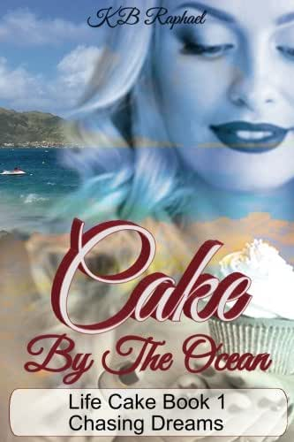 Cake By The Ocean: Chasing Dreams (Life Cake Series) (Volume 1)