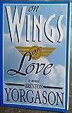 On Wings of Love, Brenton G. Yorgason, 1555038530