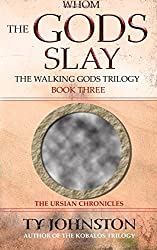 Whom the Gods Slay: Book III of The Walking Gods Trilogy