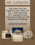 Salt Lake City Fire Fighters Local 1645, Alf-Cio V. Salt Lake City. U. S. Supreme Court Transcript of Record with Supporting Pleadings, Adam M. Duncan, 1270515683