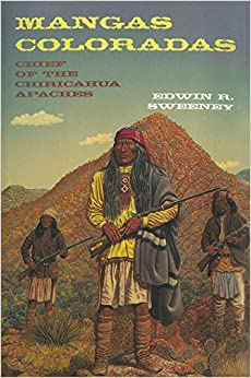 Mangas Coloradas: Chief of the Chiricahua Apaches (The Civilization of the American Indian Series)