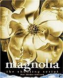 Magnolia: The Shooting Script (Newmarket Shooting Script Series Book)