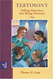 Testimony: Talking Ourselves into Being Christian (The Practices of Faith Series Book 12)