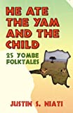 He Ate the Yam and the Child, Justin S. Niati, 0741449439