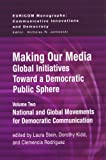 Making Our Media : Global Initiatives Toward a Democratic Public Sphere, Rodríguez, Clemencia and Kidd, Dorothy, 1572737948