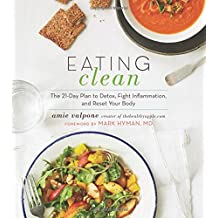 Eating Clean: The 21-Day Plan to Detox, Fight Inflammation, and Reset Your Body