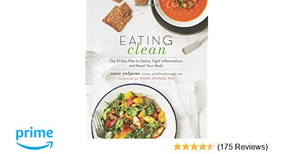Eating clean the 21 day plan to detox fight inflammation and eating clean the 21 day plan to detox fight inflammation and reset your body amie valpone mark hyman 9780544546462 amazon books fandeluxe Image collections