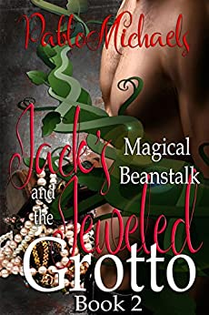 Jack's Magical Beanstalk & The Jeweled Grotto (Jack's Magical Beanstalk Book 2) by [Michaels, Pablo]